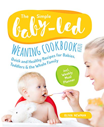 The Simple Baby-Led Weaning Cookbook #2020: Quick and Healthy Recipes for Babies, Toddlers&The Whole Family incl. Weakly Meal Planner (English Edition)