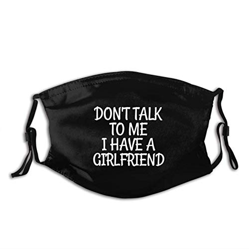 Don't Talk to Me I Have A Girlfriend Face Mask, Washable and Reusable Mouth Face Cover Unisex for Sports Outdoor