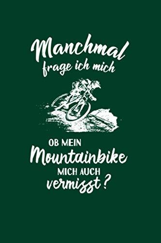 Mountainbiker: Ob mein Mountainbike mich vermisst?: Notizbuch / Notizheft für Mountainbikefahrer-in Downhill MTB A5 (6x9in) liniert mit Linien