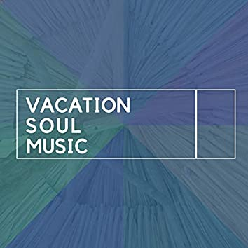 """"""" Vacation Soul Music """""""