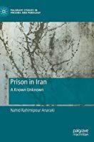 Prison in Iran: A Known Unknown (Palgrave Studies in Prisons and Penology)