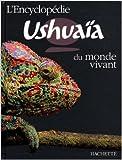 L'encyclopédie Ushuaïa du monde vivant de Richard Walker ( 1 octobre 2008 ) - Hachette (1 octobre 2008)