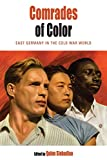 Comrades of Color: East Germany in the Cold War World (Protest, Culture, and Society, Band 14) - Quinn Slobodian