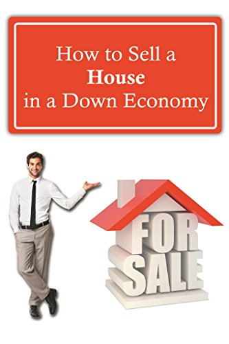 How to Sell a House in a Down Economy (English Edition)