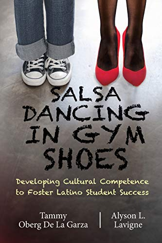 Salsa Dancing in Gym Shoes: Developing Cultural Competence to Foster Latino Student Success