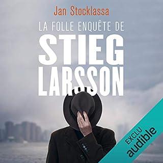 Couverture de La folle enquête de Stieg Larsson. Aux origines de Millenium