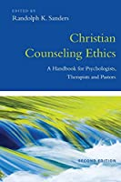 Christian Counseling Ethics: A Handbook for Psychologists, Therapists and Pastors (Christian Association for Psychological Studies Books)