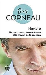 Revivre! - Face au cancer, trouver le sens et le chemin de la guérison de Guy Corneau