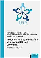 Inklusion im Spannungsfeld von Normalitaet und Diversitaet: Band II: Lehren und Lernen