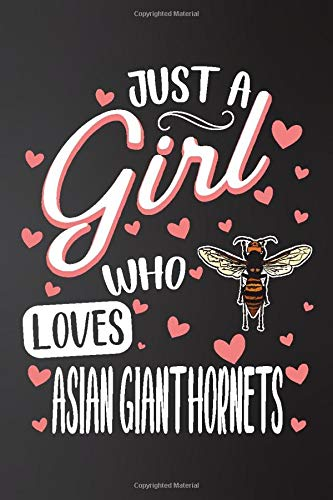 Just a Girl Who Loves Asian Giant Hornets: Perfect Asian Giant Hornets Lover Gift For Girl. Cute Notebook for Asian Giant Hornets. Gift it to your ... Cute Lined Notebook Gift For Girls, Women.