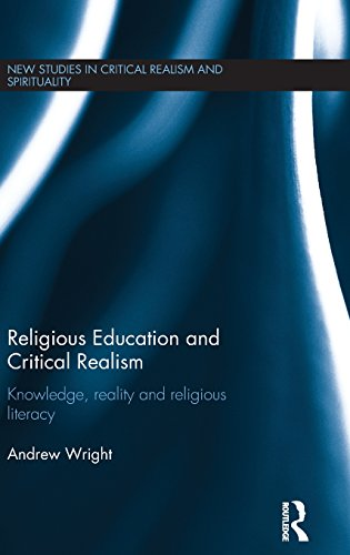 Religious Education and Critical Realism: Knowledge, Reality and Religious Literacy (New Studies in Critical Realism and Spirituality (Routledge Critical Realism))