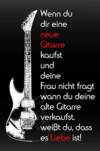 Wenn du dir eine neue Gitarre kaufst und deine Frau nicht fragt wann du deine alte Gitarre verkaufst, weißt du, dass es Liebe ist: Notizbuch für verliebte Gitarristen I liniert mit Inhaltsverzeichnis