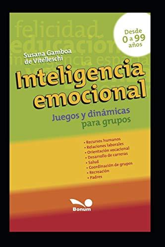 INTELIGENCIA EMOCIONAL: juegos y dinámicas para grupos: 4 (Inteligencia - Cultivando las emociones)