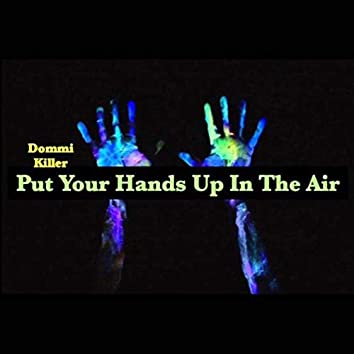 Put Your Hands up in the Air
