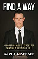 Find A Way: High Performance Secrets for Winning in Business and Life
