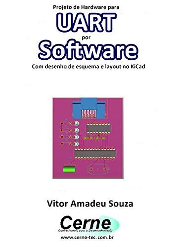Projeto de Hardware UART por Software Com desenho de esquema e layout no KiCad (Portuguese Edition)