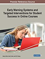 Early Warning Systems and Targeted Interventions for Student Success in Online Courses (Advances in Educational Technologies and Instructional Design)