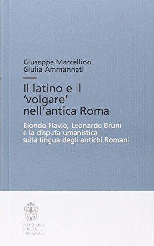 Il latino e il «volgare» nell'antica Roma. Biondo Flavio, Leonardo Bruni e la disputa umanistica sulla lingua degli antichi romani