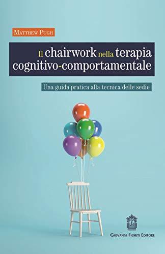 Il chairwork nella terapia cognitivo-comportamentale. Una guida pratica alla tecnica delle sedie