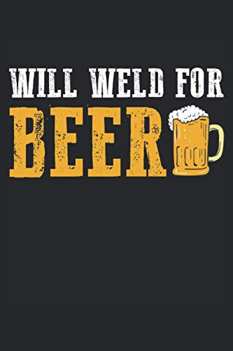 Will Weld For Beer: Liniert Notizbuch Planer 120 Seiten 6