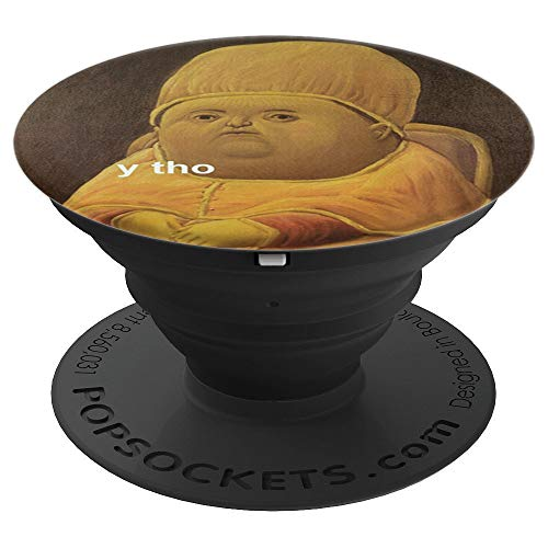 Y Tho Funny Fat Face Meme Classical Art Gift PopSockets Grip and Stand for Phones and Tablets