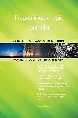 Programmable logic controller All-Inclusive Self-Assessment - More than 710 Success Criteria, Instant Visual Insights, Comprehensive Spreadsheet Dashboard, Auto-Prioritized for Quick Results