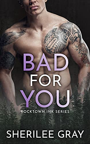 Bad For You: A Small Town Romance (Rocktown Ink Book 4) by [Sherilee Gray]