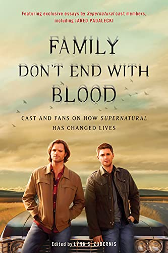 Family Don't End with Blood: Cast and Fans on How Supernatural Has Changed Lives (English Edition)