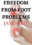 FREEDOM FROM FOOT PROBLEMS (English Edition)
