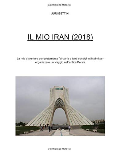 Il Mio Iran (2018): Info pratiche per organizzare un viaggio in Iran + il mio racconto di viaggio
