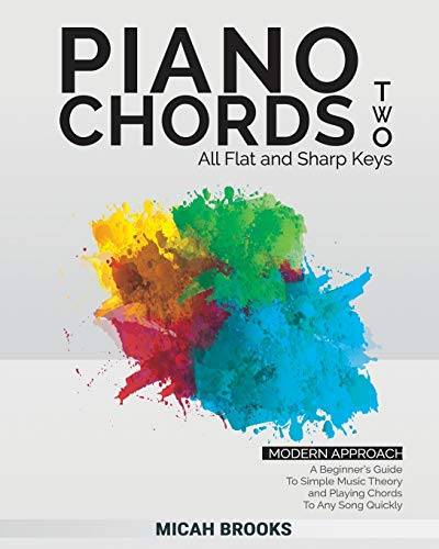Piano Chords Two: A Beginner's Guide To Simple Music Theory and Playing Chords To Any Song Quickly (Piano Chords Book Series, Band 2)