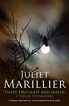 Twixt Firelight and Water: A Tale of Sevenwaters (The Sevenwaters Trilogy) by [Juliet Marillier]