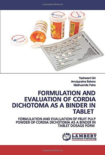 FORMULATION AND EVALUATION OF CORDIA DICHOTOMA AS A BINDER IN TABLET: FORMULATION AND EVALUATION OF FRUIT PULP POWDER OF CORDIA DICHOTOMA AS A BINDER IN TABLET DOSAGE FORM