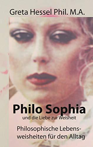 Philo Sophia und die Liebe zur Weisheit: Philosophische Lebensweisheiten für den Alltag (German Edition)