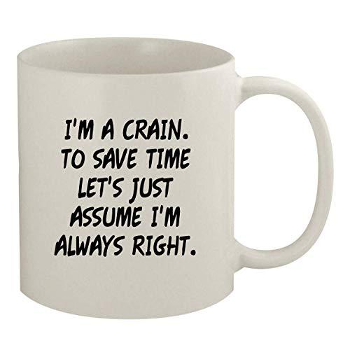 I'm A Crain. To Save Time Let's Just Assume I'm Always Right. - 11oz Coffee Mug, White