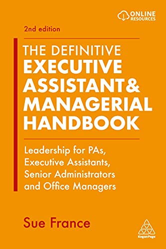 Compare Textbook Prices for The Definitive Executive Assistant & Managerial Handbook: Leadership for PAs, Executive Assistants, Senior Administrators and Office Managers 2 Edition ISBN 9781398602489 by France, Sue