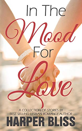 In the Mood for Love: A Collection of Lesbian Romance Novelettes