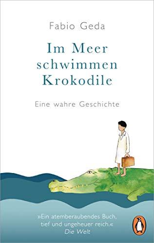 Im Meer schwimmen Krokodile: Eine wahre Geschichte - Erweiterte Neuausgabe mit Zusatzmaterialien
