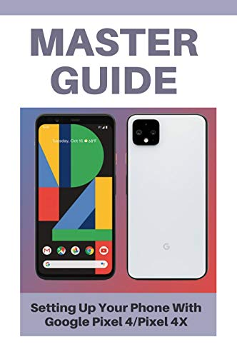 Master Guide: Setting Up Your Phone With Google Pixel 4/Pixel 4X: Ambient Eq Pixel 4 Battery (English Edition)