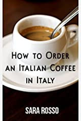 How to Order an Italian Coffee in Italy Kindle Edition