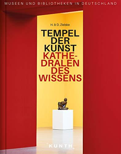 Tempel der Kunst, Kathedralen des Wissens: Museen und Bibliotheken in Deutschland (KUNTH Bildband: Nachschlagewerke)