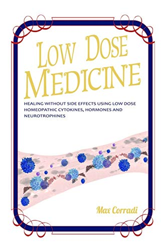 Low Dose Medicine: Healing without side effects using low dose homeopathic cytokines, interleukins, hormones, and neurotrophines