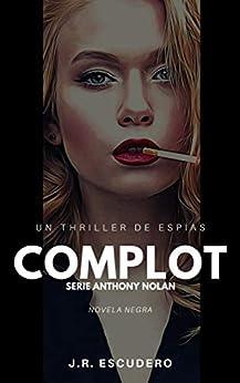 COMPLOT: Un thriller de espías (serie NOLAN nº 4) (SERIE ANTHONY NOLAN) de [J.R. ESCUDERO, G.R. SQUIRE]