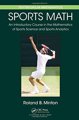 Sports Math: An Introductory Course in the Mathematics of Sports Science and Sports Analytics (Textbooks in Mathematics)