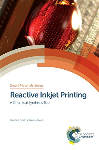 Reactive Inkjet Printing: A Chemical Synthesis Tool (ISSN Book 32) (English Edition)