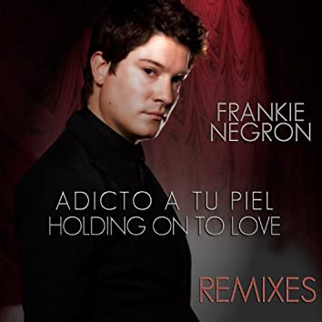 Adicto A Tu Piel - Holding On To Love Remixes