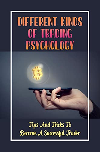 Different Kinds Of Trading Psychology: Tips And Tricks To Become A Successful Trader: Trading Bots (English Edition)