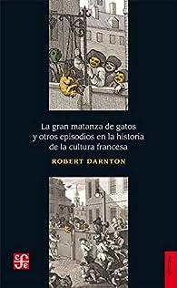 La Gran matanza de gatos y otros Episodios En La Historia De La Cultura Francesa par Robert Darnton