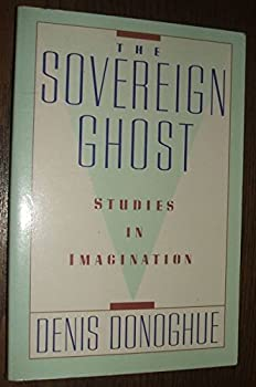 The sovereign ghost: Studies in imagination 0520031342 Book Cover