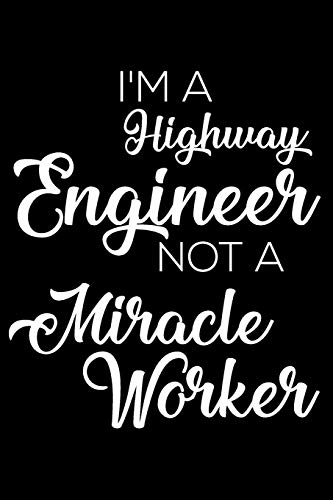 I'm A Highway Engineer Not A Miracle Worker: 6x9 Notebook, Ruled, Funny Writing Notebook, Journal Fo